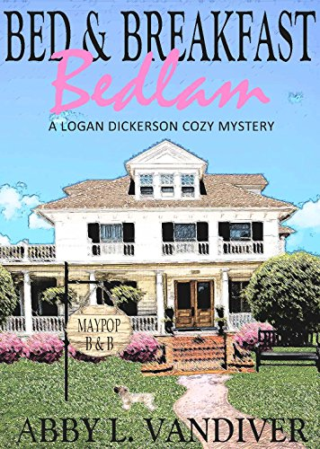 Bed & Breakfast Bedlam (A Logan Dickerson Cozy Mystery Book 1)