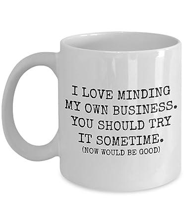 Amazoncom Mind Your Own Business Funny Inspirational Mug Sarcasm
