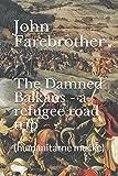 img - for The Damned Balkans - a refugee road trip: (humanitarne mu ke) book / textbook / text book