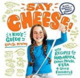 #7: Say Cheese!: A Kid's Guide to Cheese Making with Recipes for Mozzarella, Cream Cheese, Feta & Other Favorites