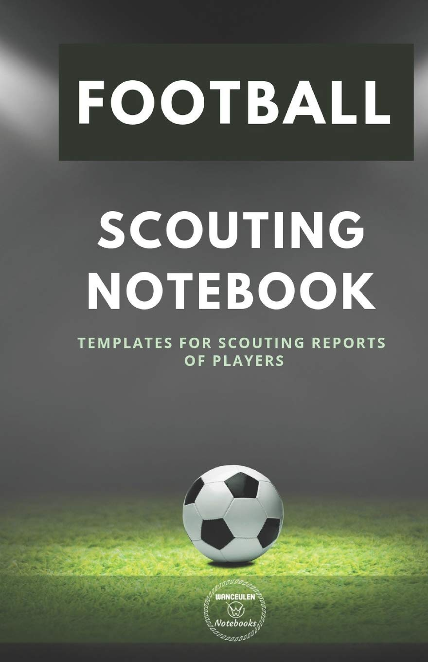 FOOTBALL. SCOUTING NOTEBOOK: Templates for scouting reports of In Football Scouting Report Template