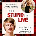 Too Stupid to Live: Romancelandia, Book 1 Audiobook by Anne Tenino Narrated by Tobias Silversmith
