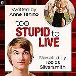 Too Stupid to Live: Romancelandia, Book 1 | Anne Tenino