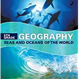 5th Grade Geography: Seas and Oceans of the World: Fifth Grade Books Marine Life and Oceanography for Kids (Children's Oceanography Books)