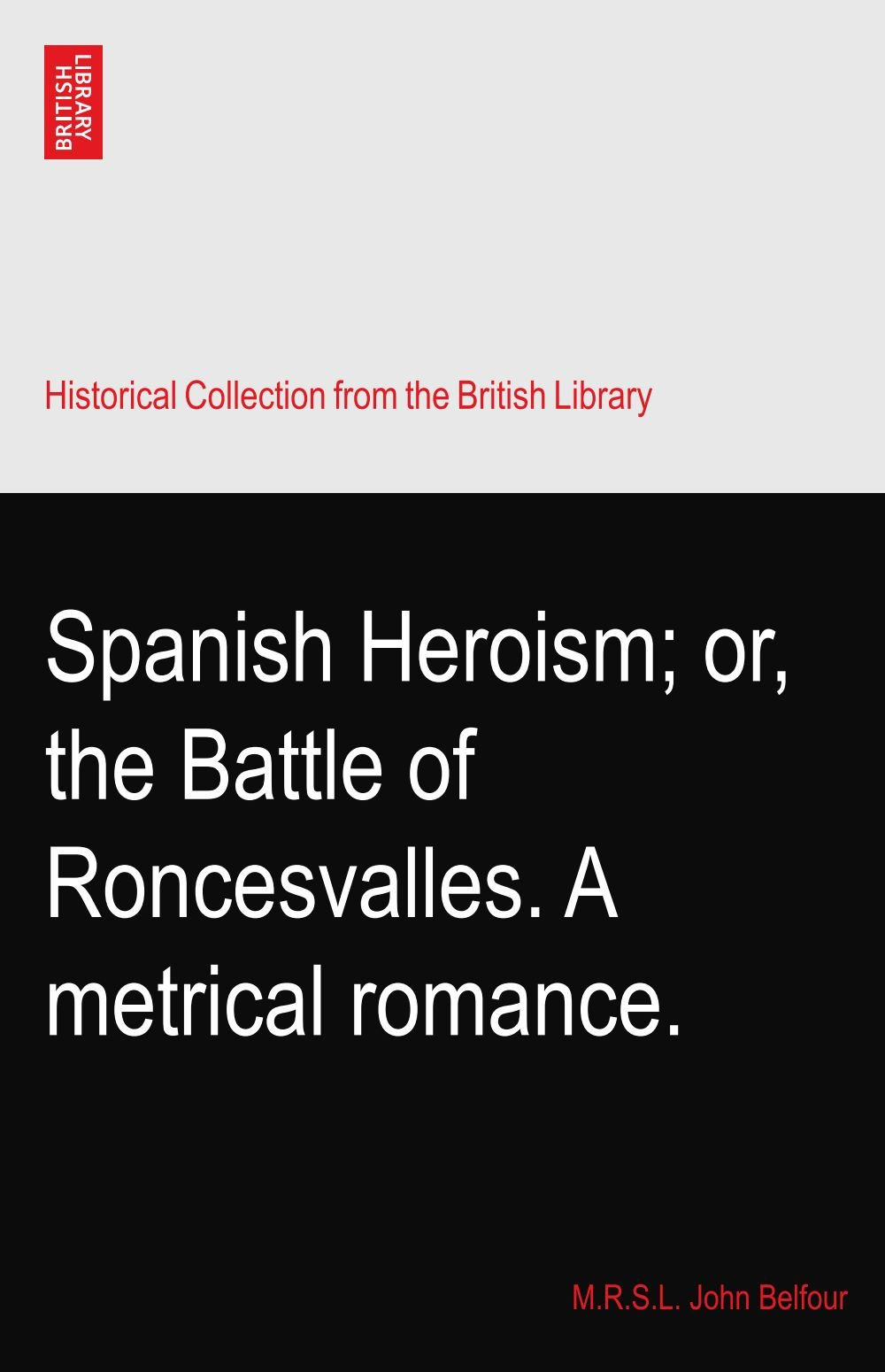 Download Spanish Heroism; or, the Battle of Roncesvalles. A metrical romance. PDF