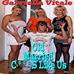 Old Married C--ts Like Us | Gabriella Vitale