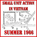 Small Unit Action in Vietnam, Summer 1966 Audiobook by J. West Narrated by Felbrigg Napoleon Herriot