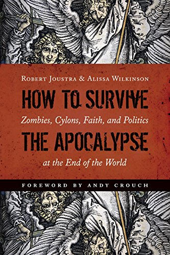 How to Survive the Apocalypse: Zombies, Cylons, Faith, and Politics at the End of the World (Best Way To Survive Zombie Apocalypse)