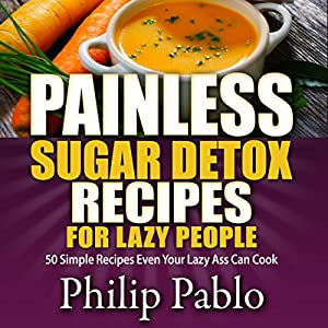 Painless Sugar Detox Recipes for Lazy People Audiobook
