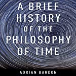 A Brief History of the Philosophy of Time | Adrian Bardon