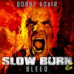 Slow Burn: Bleed, Book 6 | Bobby Adair