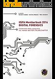 IISFA Memberbook 2016 DIGITAL FORENSICS: Condivisione della conoscenza tra i membri dell'IISFA ITALIAN CHAPTER