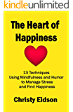 The Heart of Happiness: 13 Techniques Using Mindfulness and Humor to Manage Stress and Find Happiness