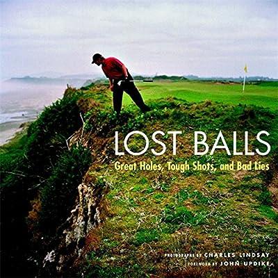 Lost Balls: Great Holes, Tough Shots, and Bad Lies