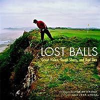 Lost Balls: Great Holes, Tough Shots and Bad Lies
