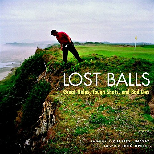 Lost Balls: Great Holes, Tough Shots, and Bad Lies (Golf Courses Of The World)