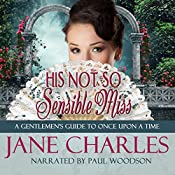 His Not So Sensible Miss: A Gentleman's Guide to Once Upon a Time, Book 3 | Jane Charles