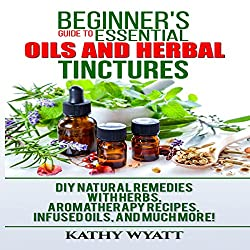 Beginner's Guide to Essential Oils and Herbal Tinctures