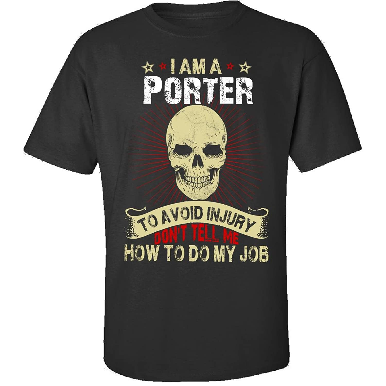 Im A Porter Avoid Injury Dont Tell Me How To Do Job - Adult Shirt