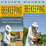 Beekeeping: An Easy Guide for Getting Started with Beekeeping and Valuable Things to Know When Producing Honey and Keeping Bees | Celine Walker