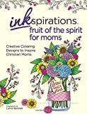 Inkspirations Fruit of the Spirit for Moms: Creative Coloring Designs to Inspire Christian Moms