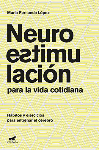 Neuroestimulación para la vida cotidiana: Hábitos y ejercicios para entrenar el cerebro (Spanish Edition