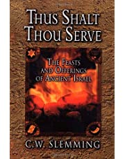 Thus Shalt Thou Serve: The Feasts and Offerings of Ancient Isreal
