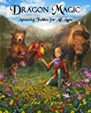 Dragon Magic: Amazing Fables for All Ages (Volume 1)