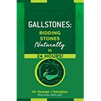Gallstones: Ridding Stones Naturally in 24 Hours!