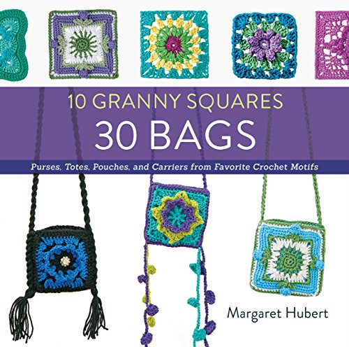 (10 Granny Squares 30 Bags: Purses, totes, pouches, and carriers from favorite crochet motifs)