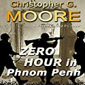 Zero Hour in Phonm Penh Audiobook by Christopher G. Moore Narrated by Dan Russell