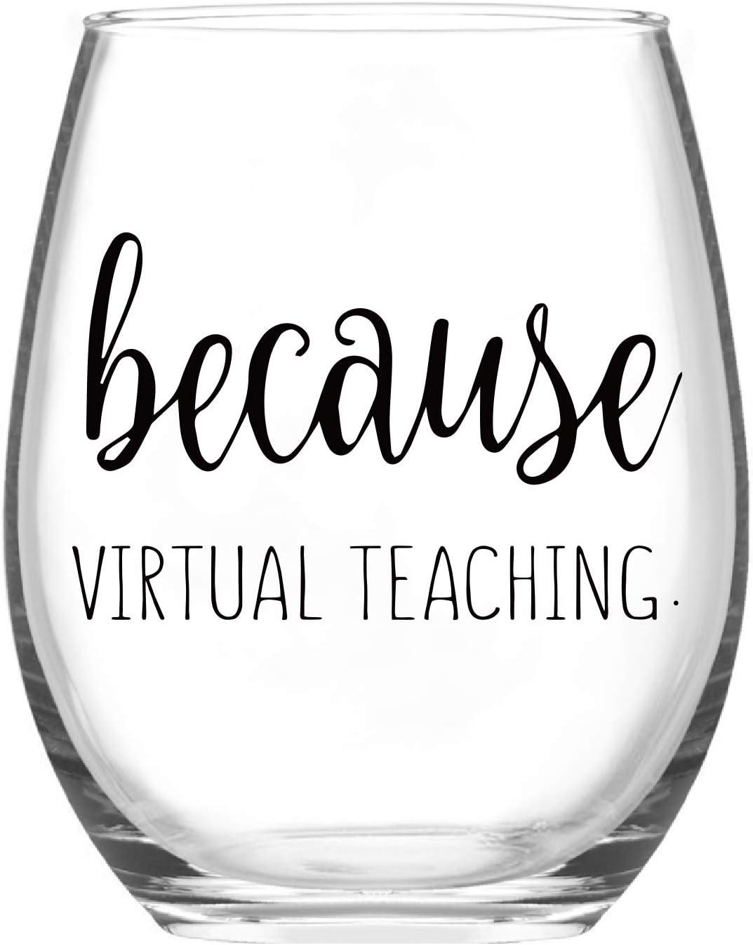 Because Virtual Teaching Wine Glass, Teacher Stemless Wine Glass for Women, Men, Teachers, Professors, Teaching Assistant - Gift Idea for Teacher Appreciation Day, Birthday, Christmas
