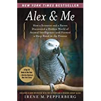 Alex & Me: How a Scientist and a Parrot Discovered a Hidden World of Animal Intelligence-and Formed a Deep Bond in the…
