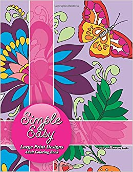 Simple Easy Large Print Designs Adult Coloring Book Beautiful Books Volume 74 Lilt Kids 9781544153674 Amazon