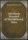 Abraham Howard of Marblehead, Mass, Joseph Platt Howard, 5518824246