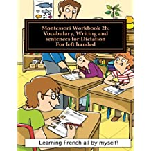 Montessori Workbook 2b: Vocabulary, Writing and sentences for Dictation for left handed (Learning French all by...