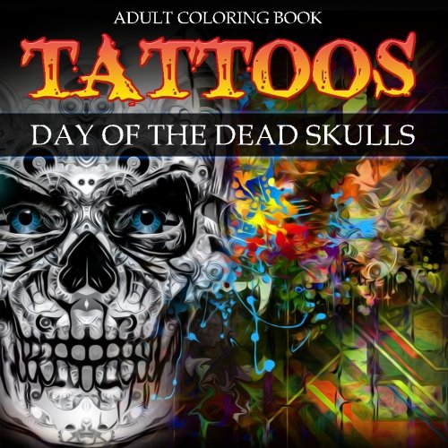 Tattoos: Adult Coloring Book: Day of the Dead:Skulls (Adult Coloring Books) (Volume -
