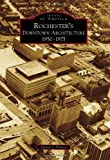 Rochester's Downtown Architecture, Daniel J. Palmer, 0738572500