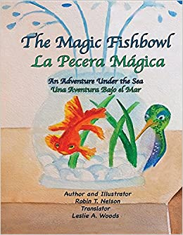 The Magic Fishbowl / La Pecera Magica: An Adventure Under the Sea / Una Aventura Bajo El Mar: Robin T Nelson, Leslie a Woods: 9780999498576: Amazon.com: ...