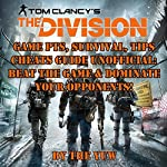 Tom Clancy's The Division Game PTS: Survival, Tips, Cheats Guide Unofficial: Beat the Game & Dominate Your Opponents! | The Yuw