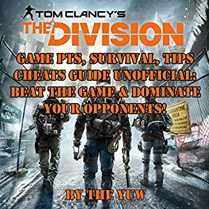 Tom Clancy's The Division Game PTS: Survival, Tips, Cheats Guide Unofficial Audiobook