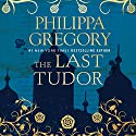 The Last Tudor Audiobook by Philippa Gregory Narrated by To Be Announced