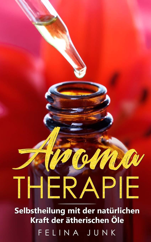 Aromatherapie: Selbstheilung mit der natürlichen Kraft der ätherischen Öle (Body and Mind Band 2)
