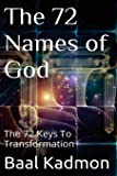 The 72 Names of God: The 72 Keys To Transformation (Sacred Names) (Volume 1)