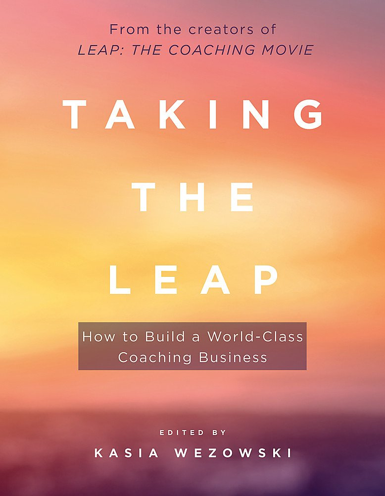 Taking The Leap How To Build A World Class Coaching Business Kasia