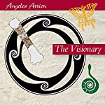The Visionary | Angeles Arrien