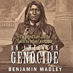 An American Genocide: The United States and the California Indian Catastrophe, 1846-1873 | Benjamin Madley