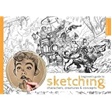 Beginner's Guide to Sketching: Characters, Creatures and Concepts: Characters, Creatures & Concepts