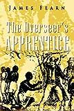 The Overseer's Apprentice, James Fearn, 146535901X