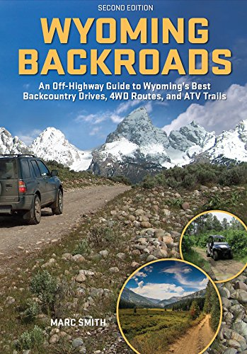 Download Wyoming Backroads - An Off-Highway Guide to Wyoming's Best Backcountry Drives, 4WD Routes, and ATV Trails pdf